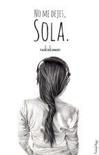 No me dejes, Sola #1 [#PremiosNEP] by cookiekawaiii
