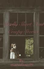 Really short and creepy stories by marvellous99