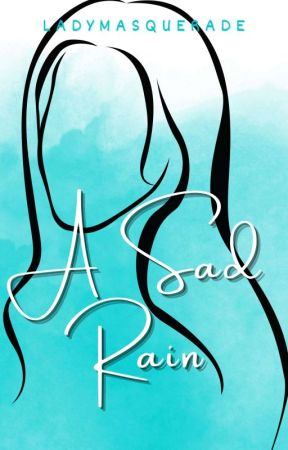 A Sad Rain (Completed) by ladymasquerade