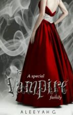 A Special Vampire Family (A Special Vampire princess Sequel) by Aleeyah_G