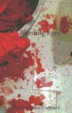 Bleeding Eyes by TraitorsLoveTruthers