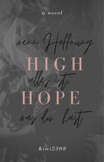 High Hopes - Wenn Hoffnung alles ist, was du hast  #Wattys2017