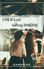I Fell In Love With My Best Friend [girlxgirl]✔ by lilacmoonlouis
