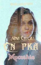 ¿Una Chica? En PKA by MonicaRM2920