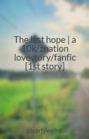 The last hope | a 10k/znation lovestory/fanfic [1st story]