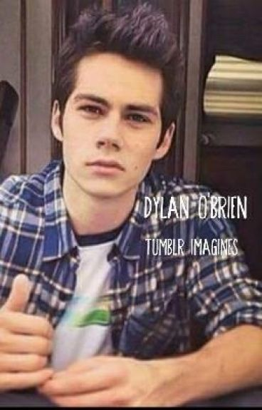 Dylan O'brien tumblr imagines