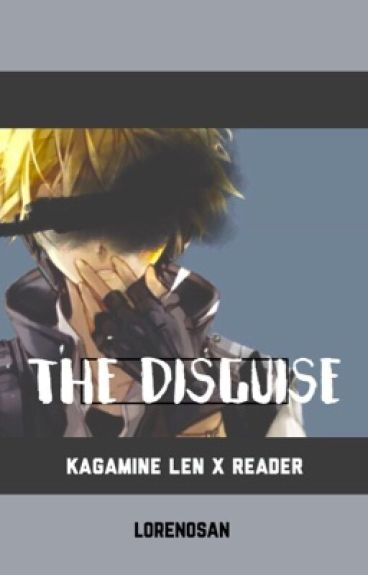 The Disguise 【 Kagamine Len X Reader 】