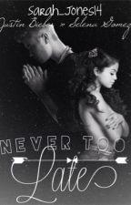 Never Too Late » Jelena Fanfic <EDITING> by Sarah_jones14