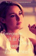 Divergente : et si ça s'était passé autrement ? [TERMINÉ] by Claclaraneumann