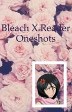 Bleach x Reader Oneshots by this_slow_updater