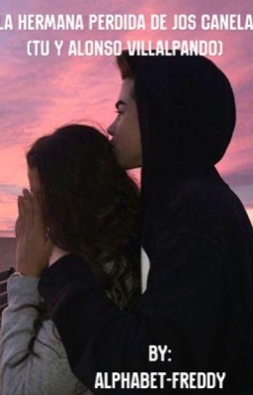 La hermana perdida de Jos Canela (_____ y Alonso villalpando)