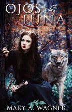 Ojos De Luna [COMPLETA] by MaryAWagner