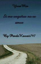Si Me Engañas No Es Amor (Jimin y Suga) by Belu_esposa_del_Kai