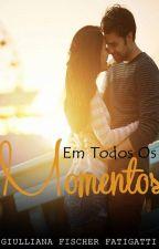 Em Todos os Momentos by GiullianaFischerFati