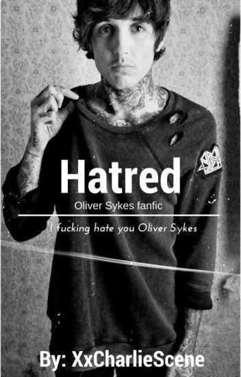 Hatred || Oliver Sykes || Bring Me The Horizon ||