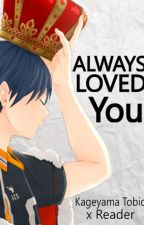Always Loved You ( Kageyama Tobio x Reader ) by b0kut0twerksf0