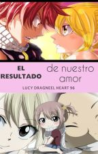 El resultado de nuestro amor by Lucy-neechan