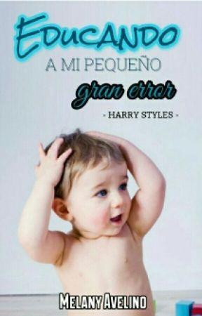 Educando A Mi Pequeño Gran Error  Harry Styles  by MelanyAvelino
