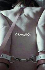 Trouble by elvesondrugs