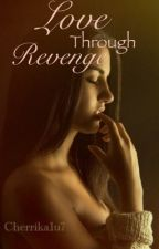 Love Through Revenge by cherrika1u7