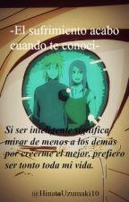 *EL SUFRIMIENTO ACABÓ CUANDO TE CONOCI*       (Naruto y tu) by HinataUzumaki10