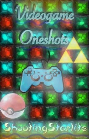 Videogame Oneshots (Hiatus) by ShootingStarlite
