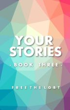 Your Stories 3 by FreeTheLGBT