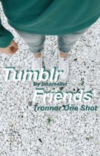Tumblr Friends ( tronnor one-shot ) by sparkletroyeboy