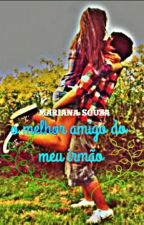 o melhor amigo do meu irmão by MarianaSouza521