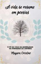 A vida se resume em poesias [Em revisão] by Mayara_Orcelino