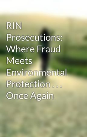 RIN Prosecutions: Where Fraud Meets Environmental Protection . . . Once Again by adelainenobel