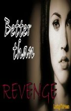 Better Than Revenge by lovingthirteen