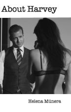 About Harvey (Harvey Specter FanFiction) by HelenaMnera