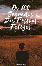 Os 100 Segredos Das Pessoas Felizes (Completed) by EduardoSilvah