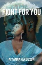Fight For You (EDITING) by Anna_Shea