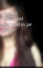 how to download wattpad in .jar file ~> by chrystieortiz