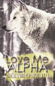 Love Me Alpha by SexyBlonde101