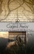 Caged Away (100 word poetry) by PoetsPub