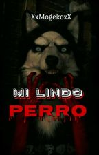 Mi Lindo Perro (Tu & Smile.Dog) by XxMogekoxX