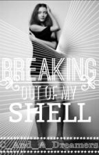 Breaking Out Of My Shell by C_And_A_Dreamers
