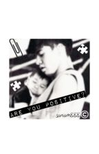 ✙ Are You Positive? ✙ (c.t.h) by saniam888