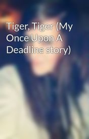Tiger  Tiger (My Once Upon A Deadline story) by AbigailTarttelin