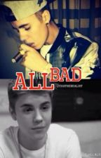 All Bad ~Jastin~ by LydiaTheRealist