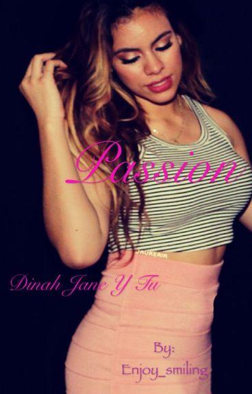 Passion (Dinah Jane y tu)