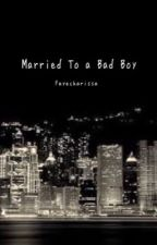 Married to a Bad Boy by fayecharissa
