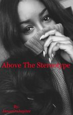 Above The Stereotype (Slow Updates) by JanaeOnJupiter