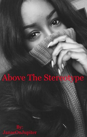 Above The Stereotype (Slow Updates) by JanaeOnJupiter