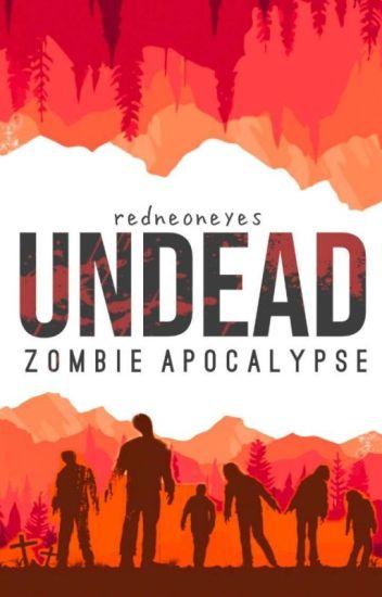 UNDEAD: Zombie Apocalypse | ✔  (#Wattys2017)
