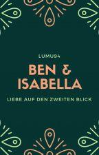 Ben & Isabella - Liebe auf den zweiten Blick by Lumu94