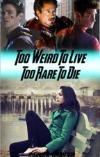 Too Weird To Live, Too Rare To Die (Marvel/DC) by Hannah_OBrien13